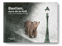 Ludovic Flamant et Sara Gréselle - Bastien, ours de la nuit.