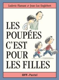 Ludovic Flamant et Jean-Luc Englebert - Les poupées c'est pour les filles.