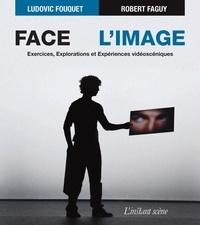 Ludovic Fouquet et Robert Faguy - Face à l'image.