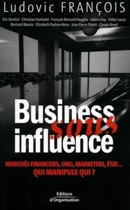 Ludovic François et Eric Denécé - Business sous influence.