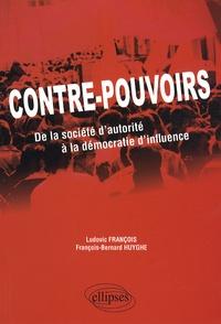 Ludovic François et François-Bernard Huyghe - Contre-pouvoirs - De la société d'autorité à la démocratie d'influence.