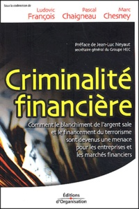 Ludovic François et  Collectif - Criminalité financière. - Le blanchiment de l'argent sale et le financement du terrorisme passent aussi par les entreprises.