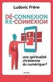 Ludovic Frère - Déconnexion reconnexion - Une spiritualité chrétienne du numérique ?.