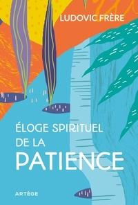 Ludovic Frère - Eloge spirituel de la patience.