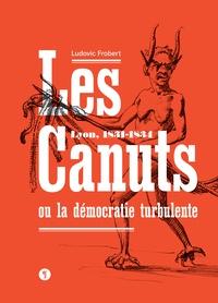 Ludovic Frobert - Les Canuts ou la démocratie turbulente - Lyon, 1831-1834.