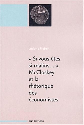 """""""Si vous êtes malins..."""" McCloskey et la rhétorique des sciences économiques"""