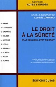Ludovic Garrido - Le droit à la sûreté - Etat des lieux, Etat du droit.