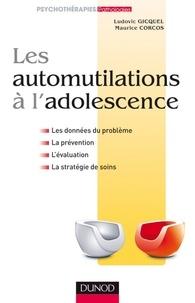 Ludovic Gicquel et Maurice Corcos - Les automutilations à l'adolescence.