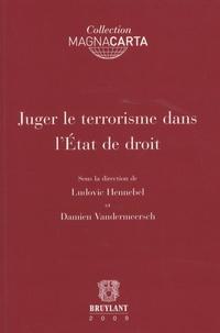 Ludovic Hennebel et Damien Vandermeersch - Juger le terrorisme dans l'Etat de droit.