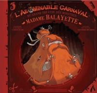 Ludovic Huart et Alexandre Bourdier - L'abominable carnaval du grand théâtre des monstres - L'époustouflante histoire de la femme à Balayette.