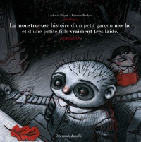Ludovic Huart et Fabrice Backes - La monstrueuse histoire d'un petit garçon moche et d'une petite fille vraiment très laide.