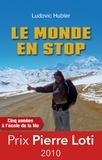Ludovic Hubler - Le monde en stop - Cinq années à l'école de la vie.