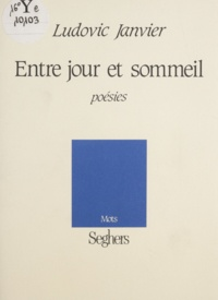 Ludovic Janvier - Entre jour et sommeil - Poèmes.