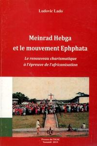 Meinrad Hebga et le mouvement Ephphata- Le renouveau charismatique à l'épreuve de l'africanisation - Ludovic Lado |