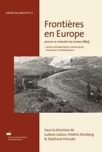 Ludovic Laloux et Frédéric Dessberg - Frontières en Europe depuis le congrès de Vienne (1815) - Enjeux diplomatiques, stratégiques, militaires et économiques.