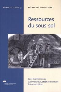 Ludovic Laloux et Stéphane Palaude - Métiers d'autrefois - Tome 2, Ressources du sous-sol.