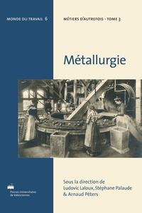 Ludovic Laloux et Stéphane Palaude - Métiers d'autrefois - Tome 3, Métallurgie.