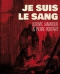 Ludovic Lamarque et Pierre Portrait - Je suis le sang.