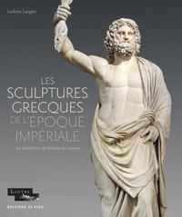 Ludovic Laugier - Les sculptures grecques de l'époque impériale - La collection du musée du Louvre.