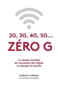 Ludovic Le Moan - 2G, 3G, 4G, 5G... - Zéro G.