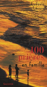 Ludovic Lécuru - 100 Prières en famille.