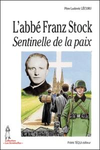 Ludovic Lécuru - L'abbé Franz Stock - Sentinelle de la paix.