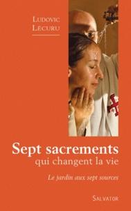 Ludovic Lécuru - Sept sacrements qui changent la vie - Le jardin aux sept sources.