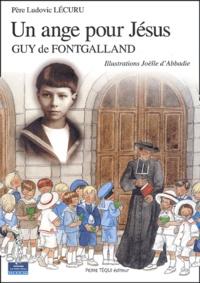 Ludovic Lécuru et Joëlle d' Abbadie - Un ange pour Jésus - Guy de Fontgalland.