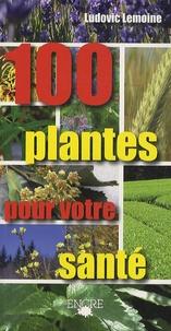 Ludovic Lemoine - 100 plantes pour votre santé.