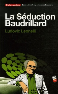 Ludovic Leonelli - La Séduction Baudrillard.