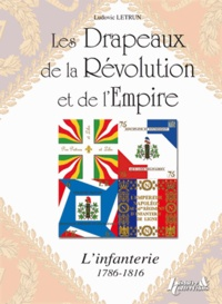 Ludovic Letrun - Les drapeaux de la Révolution et de l'Empire - L'infanterie.