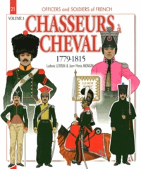 Ludovic Letrun - Officers & soldiers of french chasseurs à cheval (1779-1815) - Volume 3, 1810-15.