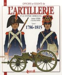 Ludovic Letrun - Officiers et soldats de l'artillerie et le système Gribeauval (1786-1815) - Tome 1, L'artillerie à pied.