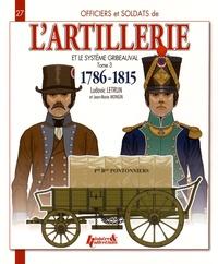 Ludovic Letrun - Officiers et soldats de l'artillerie et le système Gribeauval (1786-1815) - Tome 3, Les pontonniers, les équipages de ponts, l'artillerie de siège, l'artillerie des places et des côtes, les canonniers gardes-côtes, les canonniers sédentaires, les vétérans, le train des équipages et l'artillerie régimentaire.