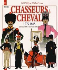 Ludovic Letrun et Jean-Marie Mongin - Officiers & soldats des chasseurs à cheval (1779-1815) - Tome 3, 1808-1815.