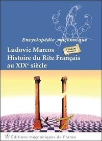 Ludovic Marcos - Histoire du Rite français au XIXe siècle.