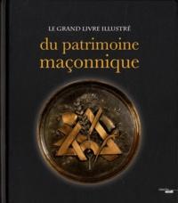 Ludovic Marcos et Pierre Mollier - Le grand livre illustré du patrimoine maçonnique.