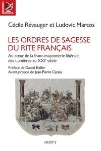 Ludovic Marcos et Cécile Révauger - Les Ordres de Sagesse du Rite français - Au c ur de la maçonnerie libérale, des Lumières au XXe siècle.