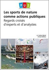 Ludovic Martel et Arnaud Sébileau - Les sports de nature comme actions publiques - Regards croisés d'experts et d'analystes.