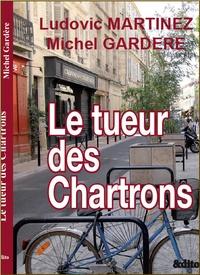 Ludovic Martinez et Michel Gardère - Le tueur des Chartrons.