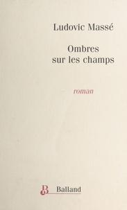 Ludovic Massé - Ombres sur les champs.