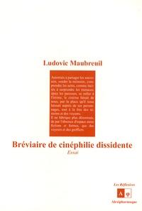 Ludovic Maubreuil - Bréviaire de cinéphilie dissidente.