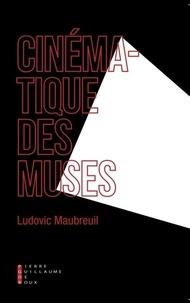 Ludovic Maubreuil - Cinématique des muses - Vingt égéries secrètes du cinéma.