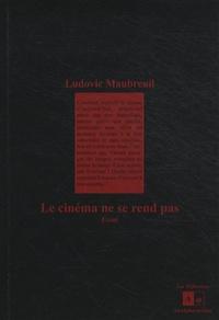 Ludovic Maubreuil - Le cinéma ne se rend pas.