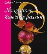 Ludovic Mercier - Nougatines - Sujets de passion.