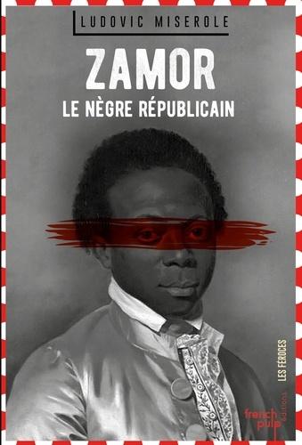 LES FEROCES  Zamor - Le nègre républicain