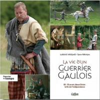 Ludovic Moignet et Yann Kervran - La vie d'un guerrier gaulois - La fin de l'indépendance : 80-33 av. J.-C..