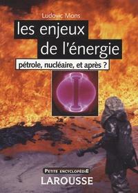 Ludovic Mons - Les enjeux de l'énergie - Pétrole, nucléaire, et après ?.