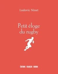 Ludovic Ninet - Petit éloge du rugby.