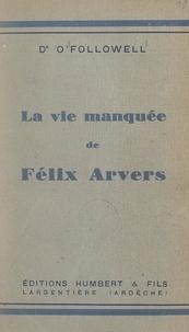 Ludovic O'Followell - La vie manquée de Félix Arvers.